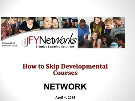 How to Skip Developmental Courses NETWORK April 4, 2014.