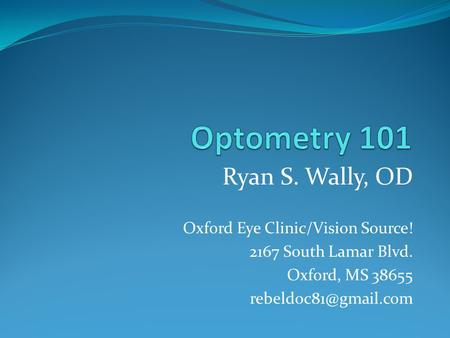Ryan S. Wally, OD Oxford Eye Clinic/Vision Source! 2167 South Lamar Blvd. Oxford, MS 38655