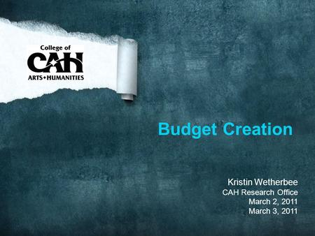 Budget Creation Kristin Wetherbee CAH Research Office March 2, 2011 March 3, 2011.