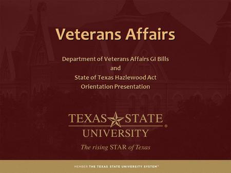 Veterans Affairs Department of Veterans Affairs GI Bills and State of Texas Hazlewood Act Orientation Presentation.