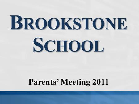 B ROOKSTONE S CHOOL Parents' Meeting 2011. Teresa Young BPA President.