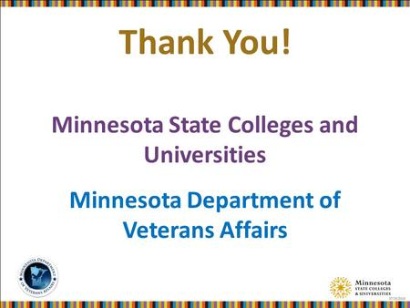Thank You! Minnesota State Colleges and Universities Minnesota Department of Veterans Affairs 07/15/2013.