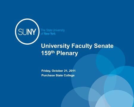 University Faculty Senate 159 th Plenary Friday, October 21, 2011 Purchase State College.