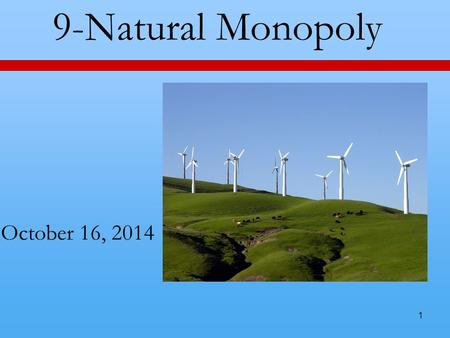 1 9-Natural Monopoly October 16, 2014. 2 An Idea from Last Time If the Herfindahl Index is over 1500, Justice and the FTC are going to look carefully.