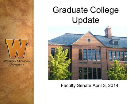 Graduate College Update Faculty Senate April 3, 2014.