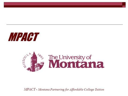 MPACT MPACT - Montana Partnering for Affordable College Tuition.