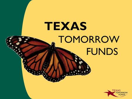 TEXAS TOMORROW FUNDS. College Savings Made Easy may be the single most rewarding investment you can ever make. Education.