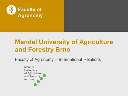 Faculty of Agronomy Mendel University of Agriculture and Forestry Brno Faculty of Agronomy – International Relations.
