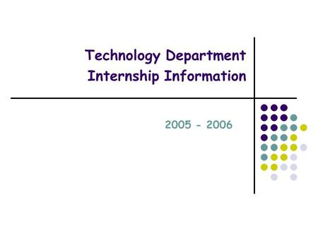 Technology Department Internship Information 2005 - 2006.
