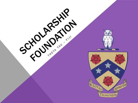 SCHOLARSHIP FOUNDATION THETA TAU – FIJI. BACKGROUND: 2012-2013 AVERAGE COSTS Estimate cost of attending TTU In State Tuition (12 hours) = $2,736 General.