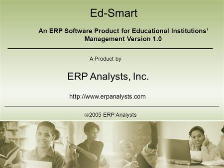 Ed-Smart An ERP Software Product for Educational Institutions' Management Version 1.0 A Product by ERP Analysts, Inc.  2005 ERP Analysts