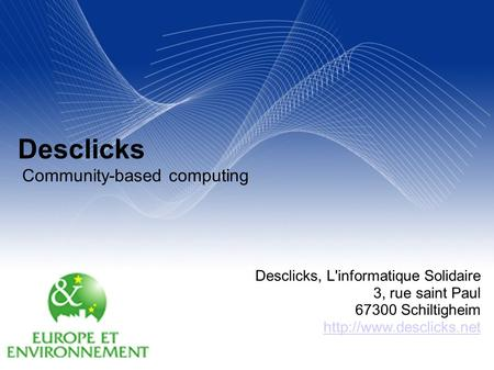 Your Name Your Title Your Organization (Line #1)‏ Your Organization (Line #2)‏ 2005-12- 31 Desclicks Community-based computing Desclicks, L'informatique.