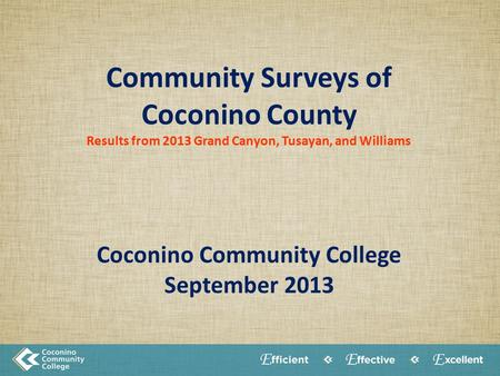 Community Surveys of Coconino County Results from 2013 Grand Canyon, Tusayan, and Williams Coconino Community College September 2013.