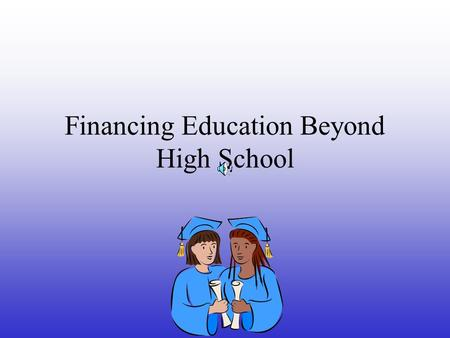 Financing Education Beyond High School To the annual Financial Aid Information Night at AHS.