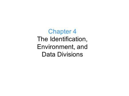 Chapter 4 The Identification, Environment, and Data Divisions.