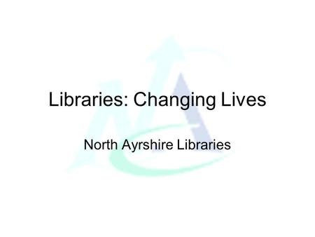 Libraries: Changing Lives North Ayrshire Libraries.