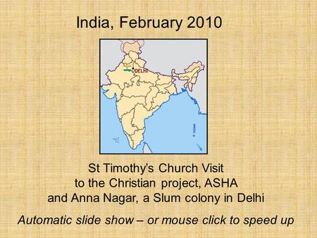 St Timothy's Church Visit to the Christian project, ASHA and Anna Nagar, a Slum colony in Delhi Automatic slide show – or mouse click to speed up India,