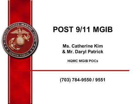 POST 9/11 MGIB Ms. Catherine Kim & Mr. Daryl Patrick HQMC MGIB POCs (703) 784-9550 / 9551.