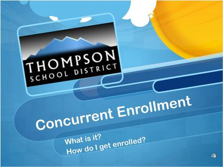 Concurrent Enrollment What is it? How do I get enrolled?