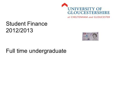 Student Finance 2012/2013 Full time undergraduate.