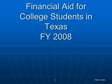 Financial Aid for College Students in Texas FY 2008 Financial Aid for College Students in Texas FY 2008 THECB 06/091.