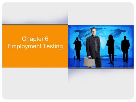 Chapter 6 Employment Testing. Forms of Testing Polygraphs: Federal Employee Polygraph Protection Act of 1988 severely restricts use of polygraph in employment.
