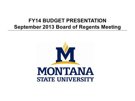 FY14 BUDGET PRESENTATION September 2013 Board of Regents Meeting.
