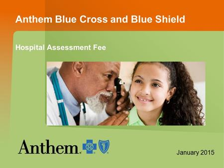Anthem Blue Cross and Blue Shield Hospital Assessment Fee [Insert image of members] January 2015.