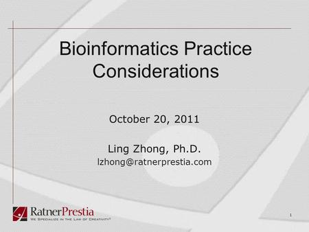 1 Bioinformatics Practice Considerations October 20, 2011 Ling Zhong, Ph.D.