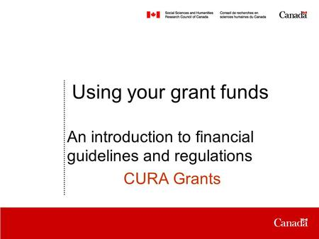 Date Using your grant funds An introduction to financial guidelines and regulations CURA Grants.