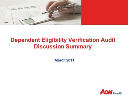 AON CONFIDENTIAL / AON INTERNAL USE ONLY Dependent Eligibility Verification Audit Discussion Summary March 2011.