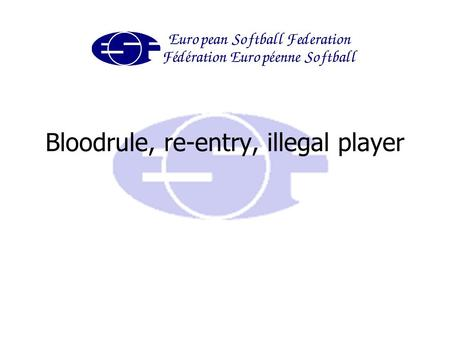 Bloodrule, re-entry, illegal player. Bloodrule In the event of any player bleeding during the game, that player must be withdrawn from the game if the.