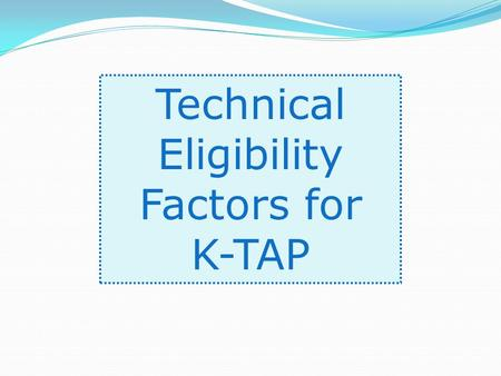 Technical Eligibility Factors for K-TAP. Rules That Apply to Everyone.