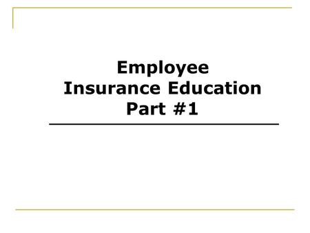 Employee Insurance Education Part #1. Introduction and Eligibility.