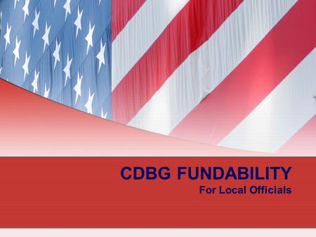 CDBG FUNDABILITY For Local Officials. 2 CDBG Program Fundability Overview Fundability refers to key thresholds that determine the ability of projects.