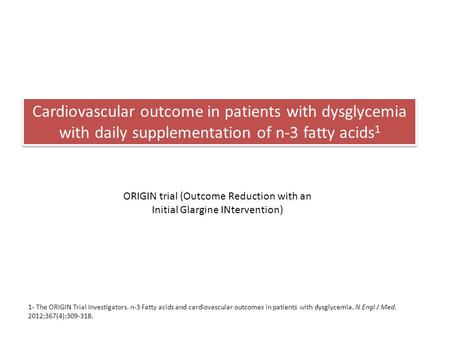 Cardiovascular outcome in patients with dysglycemia with daily supplementation of n-3 fatty acids 1 ORIGIN trial (Outcome Reduction with an Initial Glargine.