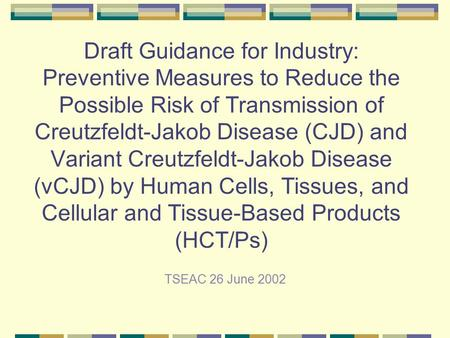 Draft Guidance for Industry: Preventive Measures to Reduce the Possible Risk of Transmission of Creutzfeldt-Jakob Disease (CJD) and Variant Creutzfeldt-Jakob.