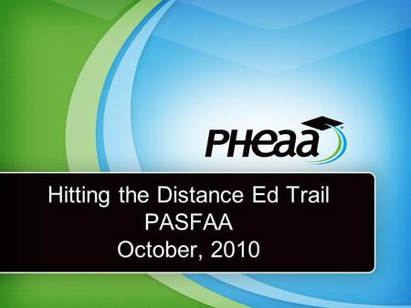 Hitting the Distance Ed Trail PASFAA October, 2010.