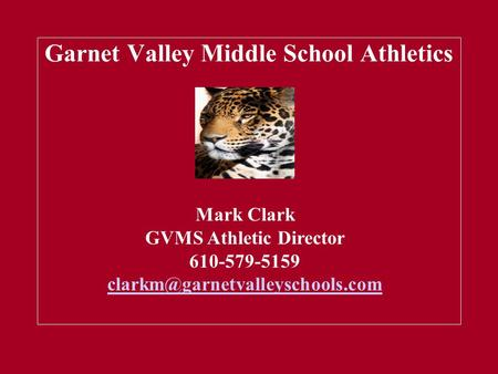 Garnet Valley Middle School Athletics Jim Connor, Athletic Director 610-842-0762 Mark Clark GVMS Athletic Director 610-579-5159.