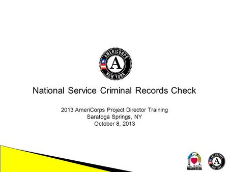 National Service Criminal Records Check 2013 AmeriCorps Project Director Training Saratoga Springs, NY October 8, 2013.