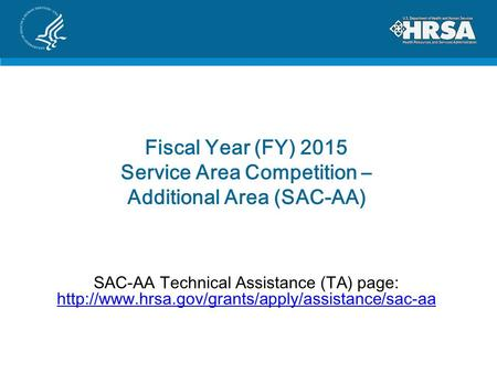 Fiscal Year (FY) 2015 Service Area Competition – Additional Area (SAC-AA) SAC-AA Technical Assistance (TA) page: