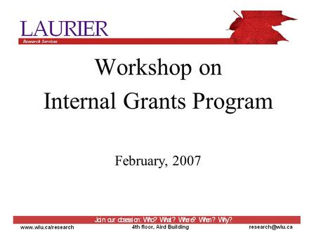 Workshop on Internal Grants Program February, 2007.