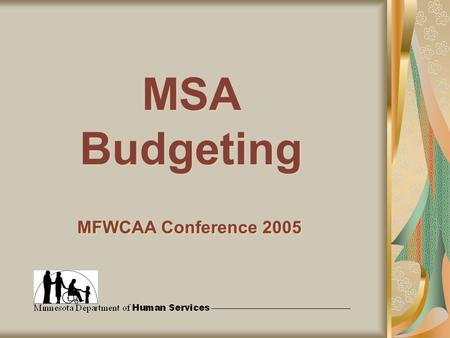 MSA Budgeting MFWCAA Conference 2005. The only persons eligible to receive MSA are either SSI recipients or would be SSI eligible except for the sole.