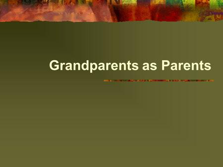 "Grandparents as Parents. Introduction Unlike the image of the ""extended family"" so firmly rooted in our American tradition, many grandparents and other."