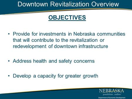 Downtown Revitalization Overview OBJECTIVES Provide for investments in Nebraska communities that will contribute to the revitalization or redevelopment.