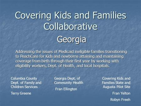 Covering Kids and Families Collaborative Georgia Columbia County Dept. of Family and Children Services Terry Greene Georgia Dept. of Community Health Fran.
