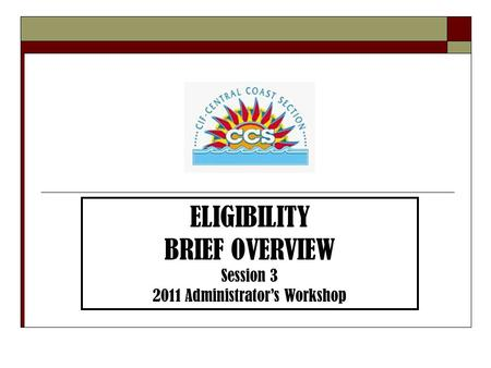 ELIGIBILITY BRIEF OVERVIEW Session 3 2011 Administrator's Workshop.