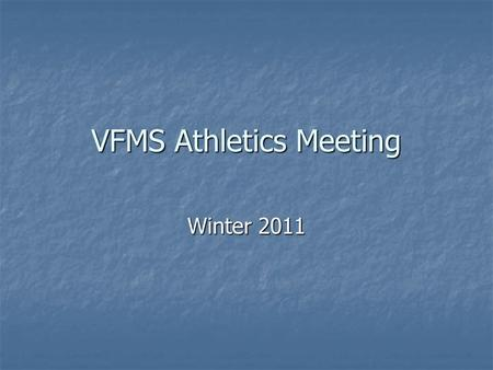 VFMS Athletics Meeting Winter 2011. Philosophy Emphasize sportsmanship, participation, and safety. Emphasize sportsmanship, participation, and safety.