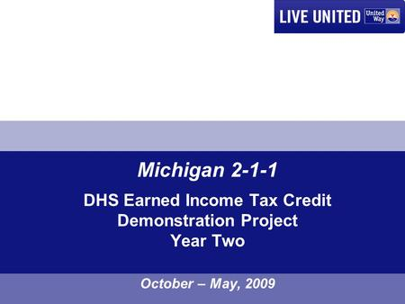 Michigan 2-1-1 DHS Earned Income Tax Credit Demonstration Project Year Two October – May, 2009.