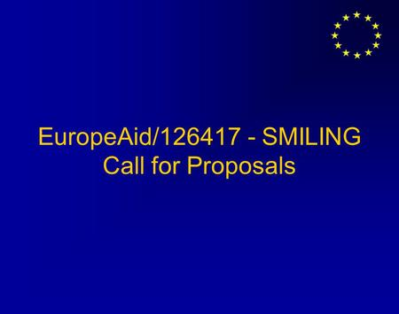 EuropeAid/126417 - SMILING Call for Proposals. The SMILING Programme Capacity building by PRIP Trust (€ 2.4 million) 3 Calls for Proposals Cluster-wise.